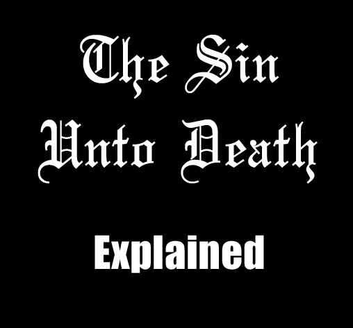 The Sin Unto Death Explained